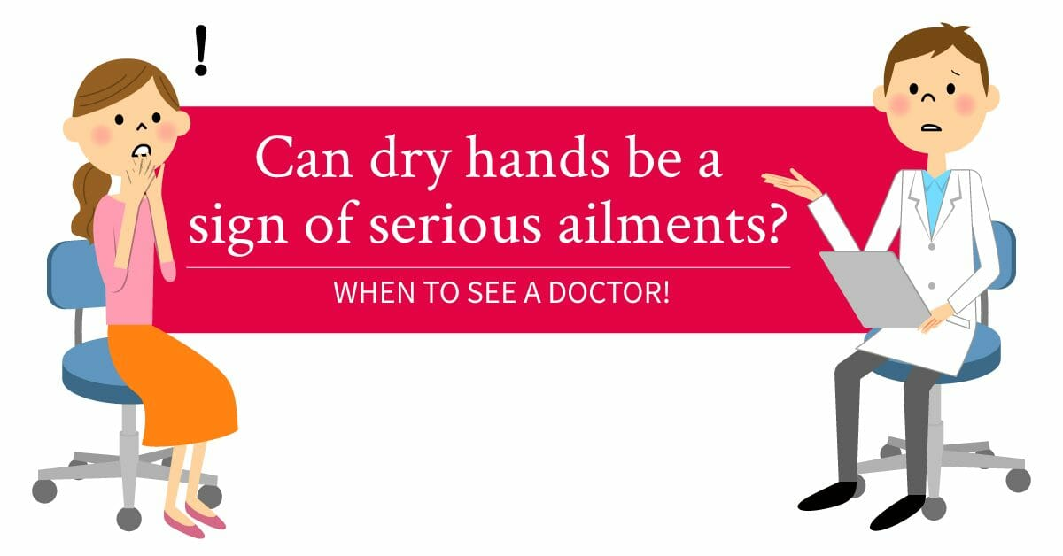dry hands could be related with an ailment